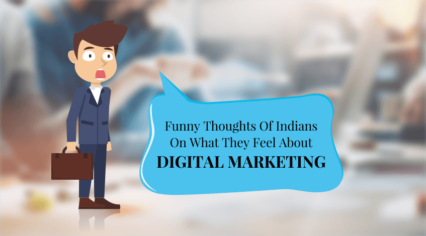 Funny Thoughts of Indians on what they feel about Digital Marketing